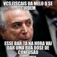 VCS FISCAIS DA MELO Q SE CUIDEMESSE BAR TA NA HORA VAI DAR UMA BOA DOSE DE CONFUSÃO