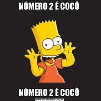 NÚMERO 2 É COCÔ NÚMERO 2 É COCÔ