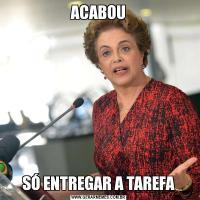 ACABOUSÓ ENTREGAR A TAREFA