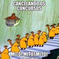 CANCELANDO OS CONCURSOSMITO! MITO! MITO!
