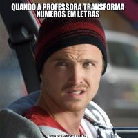 QUANDO A PROFESSORA TRANSFORMA NUMEROS EM LETRAS