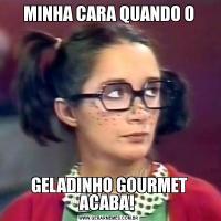 MINHA CARA QUANDO OGELADINHO GOURMET ACABA!