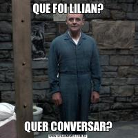 QUE FOI LILIAN?QUER CONVERSAR?