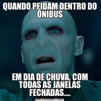 QUANDO PEIDAM DENTRO DO ÔNIBUSEM DIA DE CHUVA, COM TODAS AS JANELAS FECHADAS....