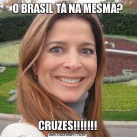 O BRASIL TÁ NA MESMA?CRUZES!!!!!!!