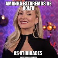 AMANHÃ ESTAREMOS DE VOLTAAS ATIVIDADES