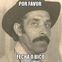 POR FAVOR FECHA O BICO