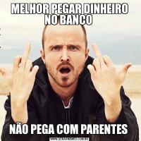 MELHOR PEGAR DINHEIRO NO BANCO NÃO PEGA COM PARENTES