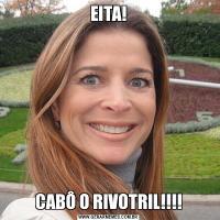 EITA!CABÔ O RIVOTRIL!!!!