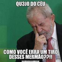 QU3JO DO CÉUCOMO VOCÊ ERRA UM TIRO DESSES MERMÃO??!!