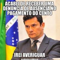 ACABEI DE RECEBER UMA DENÚNCIA DE AUSÊNCIA NO PAGAMENTO DO CENTOIREI AVERIGUAR