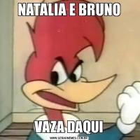 NATALIA E BRUNOVAZA DAQUI