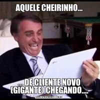 AQUELE CHEIRINHO...... DE CLIENTE NOVO (GIGANTE) CHEGANDO....