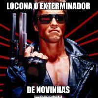 LOCONA O EXTERMINADORDE NOVINHAS