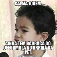 CALMA JOVEM.AINDA TEM BARRACA DO UFFORMULA NO ARRAIÁ DA PET.