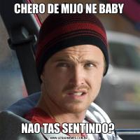 CHERO DE MIJO NE BABYNAO TAS SENTINDO?