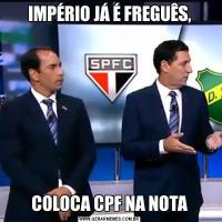 IMPÉRIO JÁ É FREGUÊS,COLOCA CPF NA NOTA