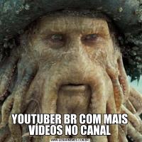 YOUTUBER BR COM MAIS VÍDEOS NO CANAL