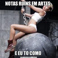 NOTAS RUINS EM ARTES  E EU TO COMO