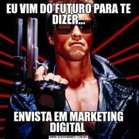 EU VIM DO FUTURO PARA TE DIZER...ENVISTA EM MARKETING DIGITAL