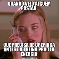 QUANDO VEJO ALGUÉM POSTAR QUE PRECISA DE CREPIOCA ANTES DO TREINO PRA TER ENERGIA