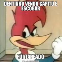 DENTINHO VENDO CAPITU E ESCOBARFUI TAPEADO