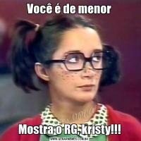 Você é de menorMostra o RG, kristy!!!