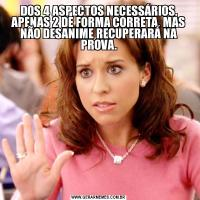 DOS 4 ASPECTOS NECESSÁRIOS, APENAS 2 DE FORMA CORRETA, MAS NÃO DESANIME RECUPERARÁ NA PROVA.