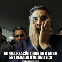 MINHA REAÇÃO QUANDO A MIBR ENTREGADA O ROUND ECO