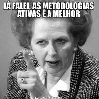 JÁ FALEI, AS METODOLOGIAS ATIVAS É A MELHOR