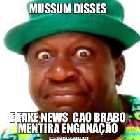 MUSSUM DISSES E FAKE NEWS  CAO BRABO  MENTIRA ENGANAÇÃO