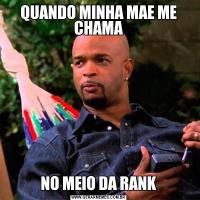 QUANDO MINHA MAE ME CHAMANO MEIO DA RANK