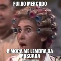 FUI AO MERCADOA MOÇA ME LEMBRA DA MASCARA