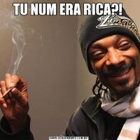 TU NUM ERA RICA?!