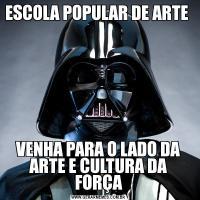 ESCOLA POPULAR DE ARTE VENHA PARA O LADO DA ARTE E CULTURA DA FORÇA