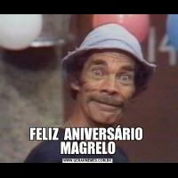 FELIZ  ANIVERSÁRIO  MAGRELO