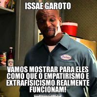 ISSAE GAROTOVAMOS MOSTRAR PARA ELES COMO QUE O EMPATIRISMO E EXTRAFISICISMO REALMENTE FUNCIONAM!