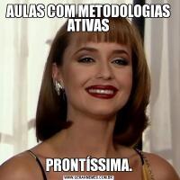 AULAS COM METODOLOGIAS ATIVASPRONTÍSSIMA.