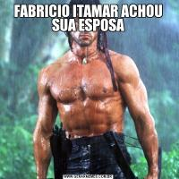 FABRICIO ITAMAR ACHOU SUA ESPOSA