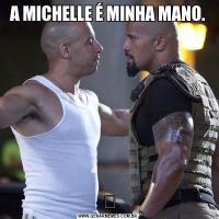 A MICHELLE É MINHA MANO.❤