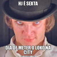 HJ É SEXTADIA DE.METER O LOKO NA CITY