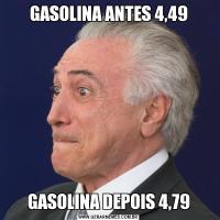 GASOLINA ANTES 4,49GASOLINA DEPOIS 4,79