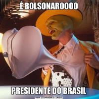 É BOLSONAROOOOPRESIDENTE DO BRASIL