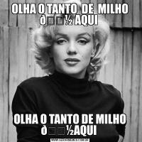 OLHA O TANTO  DE  MILHO OLHA O TANTO DE MILHO