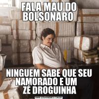 FALA MAU DO BOLSONARO NINGUEM SABE QUE SEU NAMORADO E UM      ZÉ DROGUINHA
