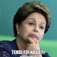 TENDI FOI NADA!!!