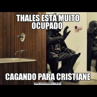 THALES ESTÁ MUITO OCUPADO CAGANDO PARA CRISTIANE