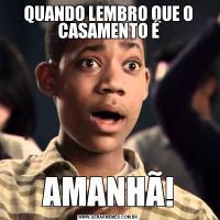 QUANDO LEMBRO QUE O CASAMENTO ÉAMANHÃ!
