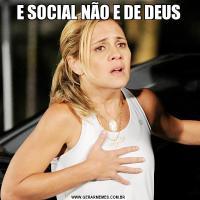 E SOCIAL NÃO E DE DEUS