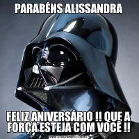 PARABÉNS ALISSANDRAFELIZ ANIVERSÁRIO !! QUE A FORÇA ESTEJA COM VOCÊ !!